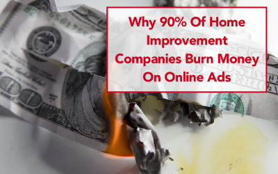 Why 90% Of Home Improvement Companies Burn Money On Online Ads